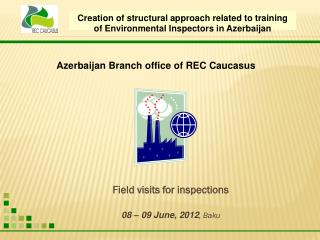 Field visits for  inspections 08 – 09  June , 2012 ,  Baku
