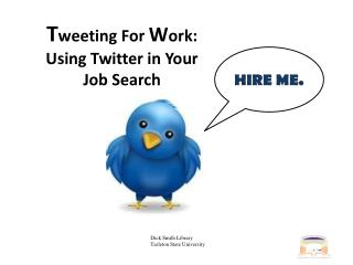T weeting For  W ork: Using Twitter in Your Job Search