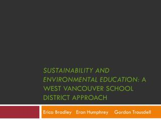Sustainability and Environmental Education:  A West Vancouver School District Approach