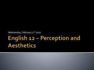 English 12 – Perception and Aesthetics
