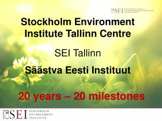 Stockholm Environment Institute Tallinn Centre SEI Tallinn Säästva Eesti Instituut