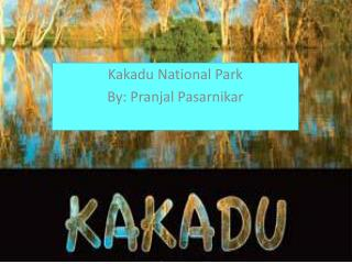 Kakadu National Park By: Pranjal Pasarnikar