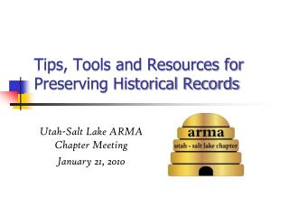 Tips, Tools and Resources for Preserving  Historical  Records