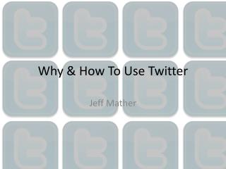 Why & How To Use Twitter