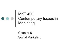 MKT 420  Contemporary Issues in Marketing