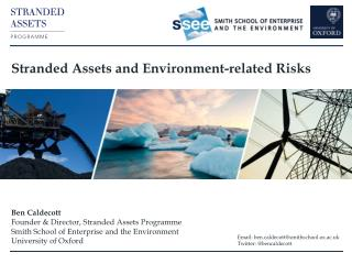 Stranded  Assets and Environment-related Risks   Ben Caldecott Founder & Director, Stranded Assets Programme Smith Scho