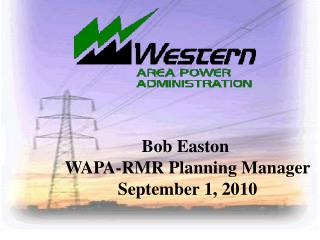Bob Easton WAPA-RMR Planning Manager September 1, 2010