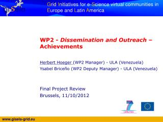 WP2 -  Dissemination and  Outreach  � Achievements Herbert  Hoeger (WP2 Manager ) - ULA  (Venezuela) Ysabel Brice�o  (W
