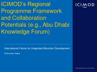 ICIMOD's Regional Programme Framework and Collaboration Potentials (e.g., Abu Dhabi Knowledge Forum)