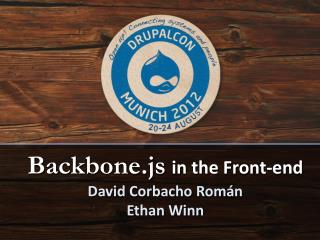 Backbone.js in the Front-end David  Corbacho Román Ethan Winn