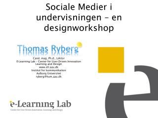 Sociale Medier i undervisningen  – en  designworkshop