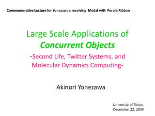 Large Scale Applications of  Concurrent Objects - Second Life, Twitter Systems, and  Molecular Dynamics Computing-