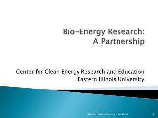 Bio-Energy Research:  A Partnership