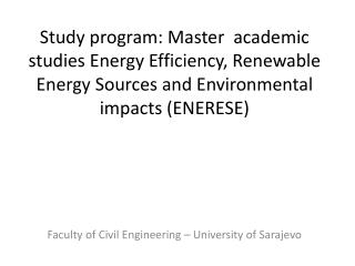 Study program: Master  academic studies Energy Efficiency, Renewable Energy Sources and Environmental impacts (ENERESE)