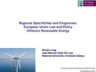 Regional  Specificities  and Exigencies: European Union Law and  Policy  Offshore Renewable Energy