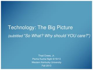 """Technology: The Big Picture (subtitled  """"So What? Why should YOU care?"""")"""