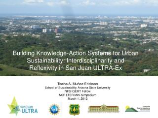 Building Knowledge-Action Systems for Urban Sustainability:  Interdisciplinarity  and Reflexivity in San Juan ULTRA-Ex