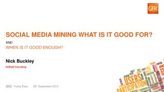 SOCIAL MEDIA MINING what is it GOOD for? and when is it good enough?
