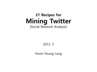 21 Recipes for Mining Twitter [Social Network Analysis ]
