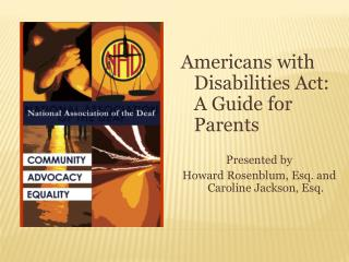 Americans with Disabilities Act: A Guide for Parents Presented by  Howard  Rosenblum , Esq. and Caroline Jackson, Esq.