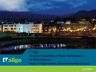 IT Sligo  Research Capability in Water &Wastewater  Dr Billy Fitzgerald Head of Department of Environmental Science