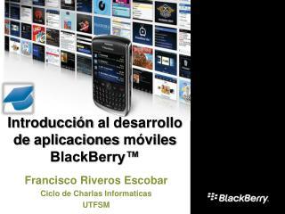 Introducción  al  desarrollo  de  aplicaciones móviles  BlackBerry™
