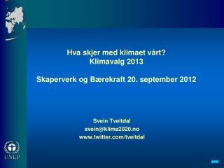 Hva skjer med klimaet vårt? Klimavalg 2013  Skaperverk og Bærekraft 20. september 2012
