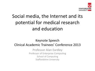 Social media, the Internet and its potential for medical research  and education Keynote Speech Clinical Academic Train