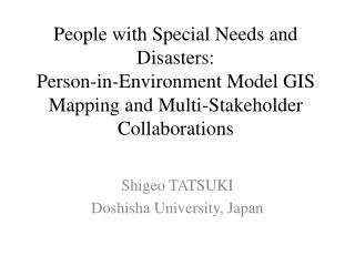 People with Special Needs and Disasters: Person-in-Environment Model GIS Mapping and Multi-Stakeholder Collaborations