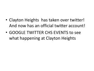 Clayton Heights  has taken over twitter!  And now has  an official twitter  account!  GOOGLE TWITTER CHS EVENTS to see