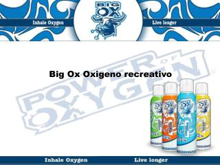 Big  Ox  Oxigeno recreativo