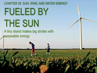 CHAPTER  28   SUN, WIND, AND WATER ENERGY FUELED BY  THE SUN A tiny island makes big strides with renewable energy