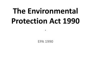 The Environmental Protection  Act  1990 .