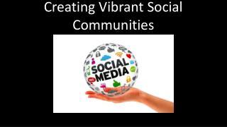 Creating  Vibrant Social Communities