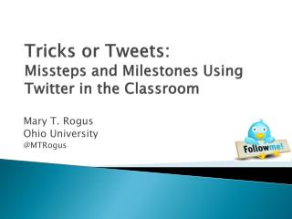 Tricks or Tweets:  Missteps and Milestones Using Twitter in the Classroom