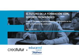 EL FUTURO DE LA FORMACIÓN   CON  SOPORTE  TECNOLÓGICO Etapa 2.  Tendencias socioculturales con impacto en los MFT y Esc