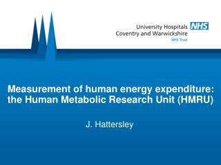 Measurement of human energy expenditure:  the Human Metabolic Research Unit (HMRU)
