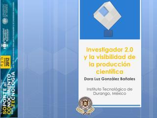 Investigador 2.0   y la visibilidad  de la producción científica