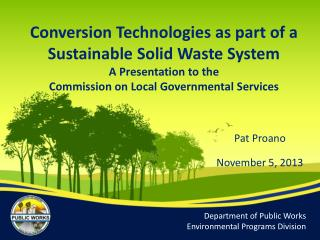Conversion Technologies as part of a Sustainable Solid Waste System A Presentation to the Commission on Local Governmen
