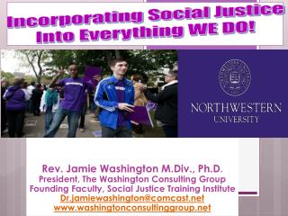 Rev. Jamie Washington M.Div., Ph.D . President, The Washington Consulting  Group Founding Faculty, Social Justice Train