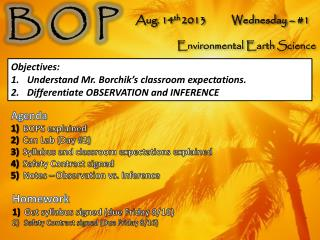Agenda BOPS explained Can Lab (Day #2) Syllabus and classroom expectations explained  Safety Contract signed Notes � Ob