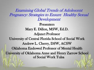 Examining Global Trends of Adolescent Pregnancy: Strategies to Ensure  Healthy Sexual Development Presenters Mary E. Di