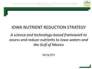 IOWA NUTRIENT REDUCTION STRATEGY A science and technology-based framework to assess and reduce nutrients to Iowa waters