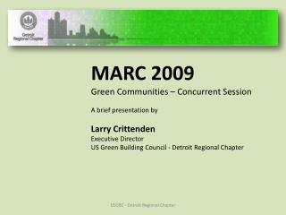 MARC 2009 Green Communities – Concurrent Session A brief presentation by Larry Crittenden Executive Director