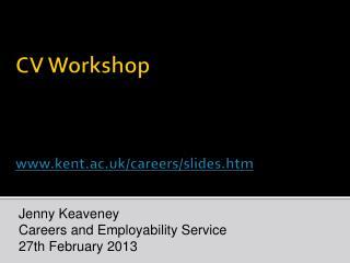 CV Workshop www.kent.ac.uk/careers/slides.htm