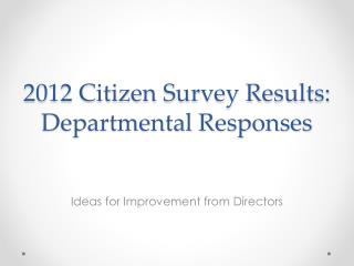 2012 Citizen Survey Results: Departmental Responses