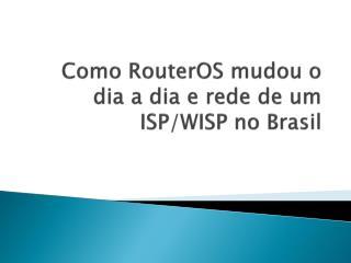 Como  RouterOS  mudou o dia a dia e rede de um ISP/WISP no Brasil