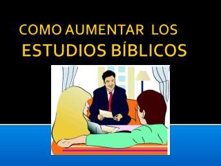 COMO AUMENTAR  LOS ESTUDIOS B�BLICOS