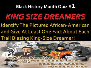 Identify  The Pictured African-American and Give At Least One Fact About Each Trail  Blazing King-Size Dreamer!