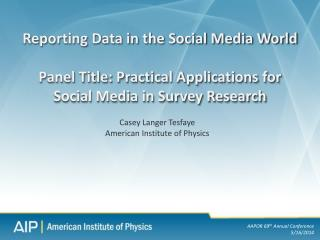 Reporting Data in the Social Media World  Panel  Title: Practical Applications for Social Media in Survey Research